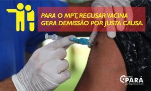 Para o MPT, recusar vacina gera demissão por justa causa.