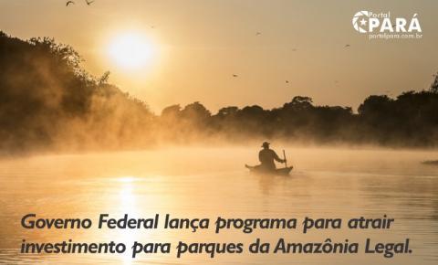 Governo Federal lança programa para atrair investimento para parques da Amazônia Legal.